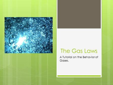 The Gas Laws A Tutorial on the Behavior of Gases..