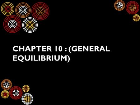 CHAPTER 10 : (GENERAL EQUILIBRIUM). MR BELLAND PRESENTS - HOW MY SON AND I PLAY.
