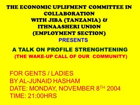 THE ECONOMIC UPLIFMENT COMMITTEE IN COLLABORATION WITH JIBA (TANZANIA) & ITHNAASHERI UNION (EMPLOYMENT SECTION) PRESENTS A TALK ON PROFILE STRENGHTENING.