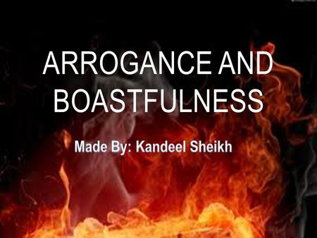 ARROGANCE AND BOASTFULNESS. Arrogance: Offensive display of superiority or self-importance; overbearing pride; haughtiness. Ego, cocky, or conceited.