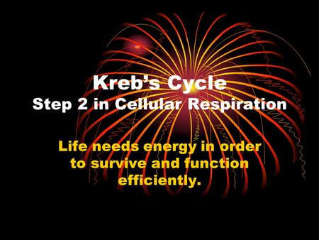 Kreb's Cycle Step 2 in Cellular Respiration Life needs energy in order to survive and function efficiently.