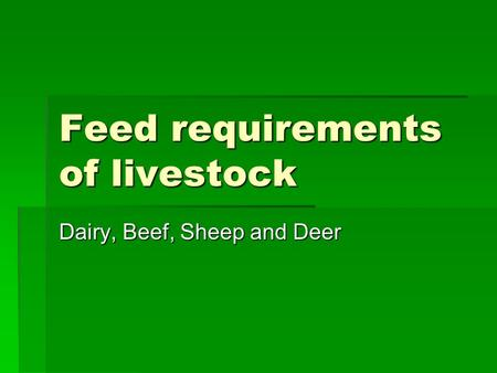 Feed requirements of livestock Dairy, Beef, Sheep and Deer.