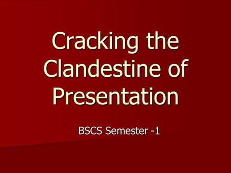 Cracking the Clandestine of Presentation BSCS Semester -1.