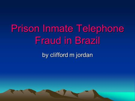 Prison Inmate Telephone Fraud in Brazil by clifford m jordan.