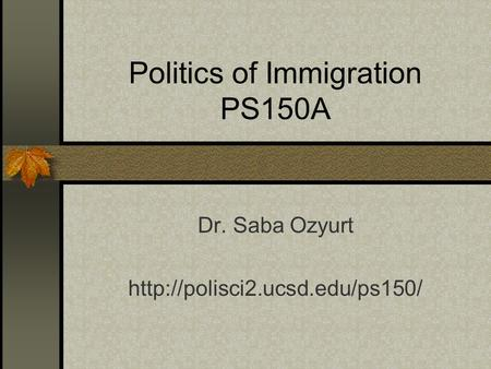 Politics of Immigration PS150A Dr. Saba Ozyurt