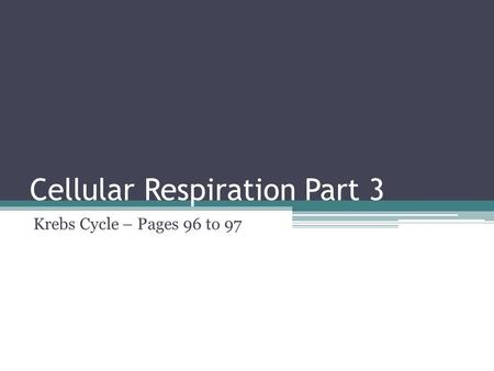 Cellular Respiration Part 3 Krebs Cycle – Pages 96 to 97.