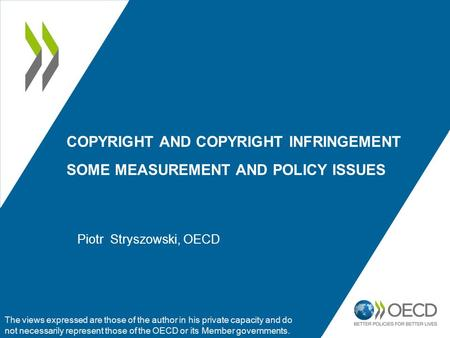 COPYRIGHT AND COPYRIGHT INFRINGEMENT SOME MEASUREMENT AND POLICY ISSUES The views expressed are those of the author in his private capacity and do not.
