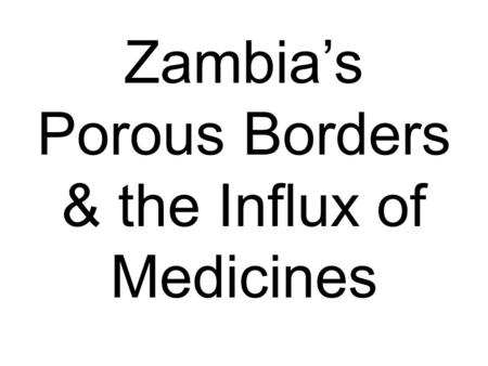 Zambia's Porous Borders & the Influx of Medicines.