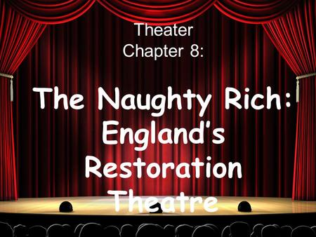 Theater Chapter 8: The Naughty Rich: England's Restoration Theatre.