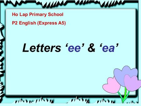 Ho Lap Primary School P2 English (Express A5) Letters 'ee' & 'ea'
