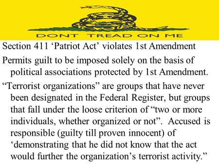 Section 411 'Patriot Act' violates 1st Amendment Permits guilt to be imposed solely on the basis of political associations protected by 1st Amendment.
