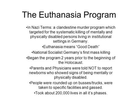 The Euthanasia Program In Nazi Terms: a clandestine murder program which targeted for the systematic killing of mentally and physically disabled persons.