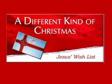 "Jesus' Wish List. Matthew 25:31-46 31 ""When the Son of Man comes in his glory, and all the angels with him, he will sit on his glorious throne. All the."