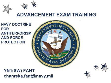 ADVANCEMENT EXAM TRAINING YN1(SW) FANT NAVY DOCTRINE FOR ANTITERRORISM AND FORCE PROTECTION.