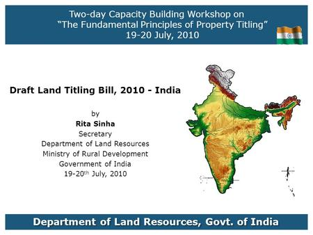 "Two-day Capacity Building Workshop on ""The Fundamental Principles of Property Titling"" 19-20 July, 2010 Draft Land Titling Bill, 2010 - India by Rita Sinha."
