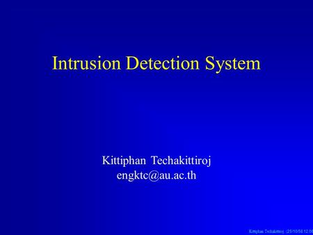 Kittiphan Techakittiroj (25/10/58 12:06 น. 25/10/58 12:06 น. 25/10/58 12:06 น.) Intrusion Detection System Kittiphan Techakittiroj