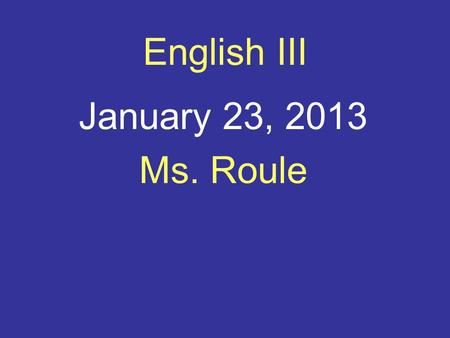 English III January 23, 2013 Ms. Roule. Bellringer- choose and explain We have never relinquished our skepticism of central authority, nor have we succumbed.