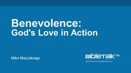 Mike Mazzalongo Benevolence: God's Love in Action.