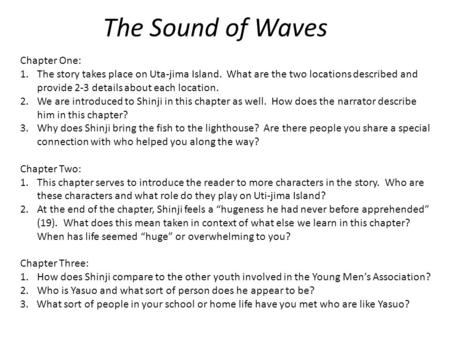 The Sound of Waves Chapter One: 1.The story takes place on Uta-jima Island. What are the two locations described and provide 2-3 details about each location.