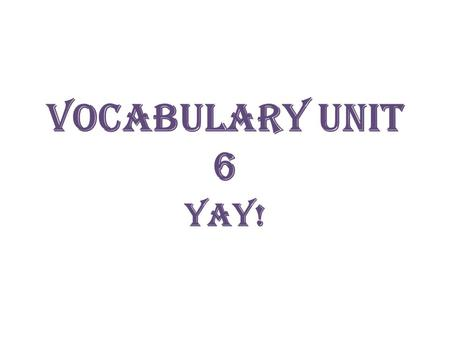 Vocabulary Unit 6 Yay!. Brusque (adj) abrupt, blunt, with no formalities – Syn: curt, tactless – Ant: gracious, diplomatic.
