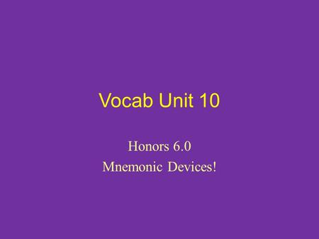 Vocab Unit 10 Honors 6.0 Mnemonic Devices!. 1. Accrue (v.) to grow or accumulate over time; to happen as a natural result. SYN: collect, accumulate -My.