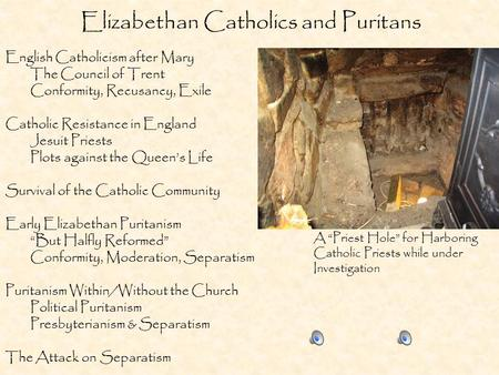Elizabethan Catholics and Puritans English Catholicism after Mary The Council of Trent Conformity, Recusancy, Exile Catholic Resistance in England Jesuit.
