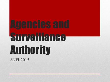 Agencies and Surveillance Authority SNFI 2015. Agencies and Surveillance Authority 1.Civics 101, Courts, and the Constitution 2.Executive Agencies 3.PATRIOT.