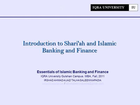 Essentials of Islamic Finance – IU Gulshan Campus, Slide # 1 Essentials of Islamic Banking and Finance IQRA University Gulshan Campus. MBA, Fall, 2011.