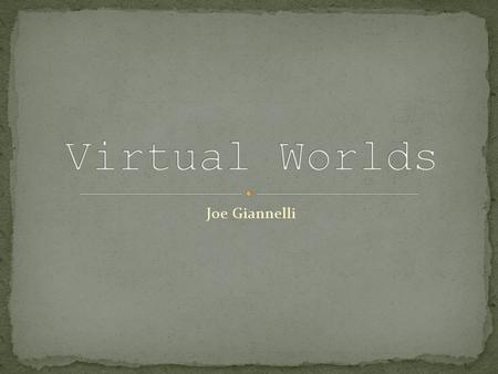 Joe Giannelli. Virtual World Is a genre of online community that often takes the form of a computer-based simulated environment, through which users can.