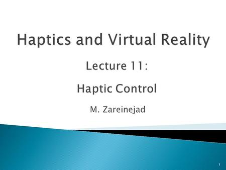 M. Zareinejad 1.  fundamentally, instability has the potential to occur because real-world interactions are only approximated in the virtual world 