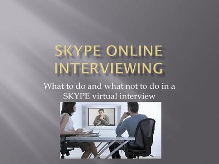 What to do and what not to do in a SKYPE virtual interview.