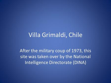Villa Grimaldi, Chile After the military coup of 1973, this site was taken over by the National Intelligence Directorate (DINA)