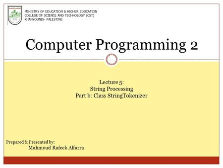 Computer Programming 2 Lecture 5: String Processing Part b: Class StringTokenizer Prepared & Presented by: Mahmoud Rafeek Alfarra MINISTRY OF EDUCATION.