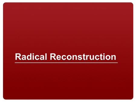 Radical Reconstruction. 2 Focus Activity 3 The Civil War, 1861-1865.