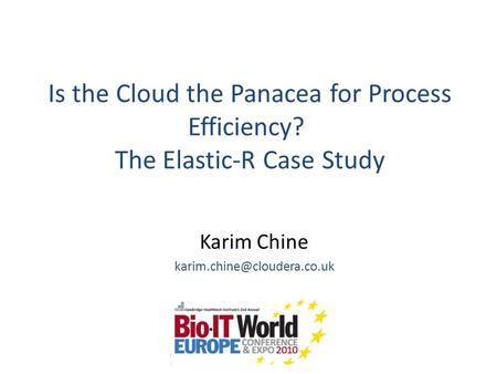 Is the Cloud the Panacea for Process Efficiency? The Elastic-R Case Study Karim Chine