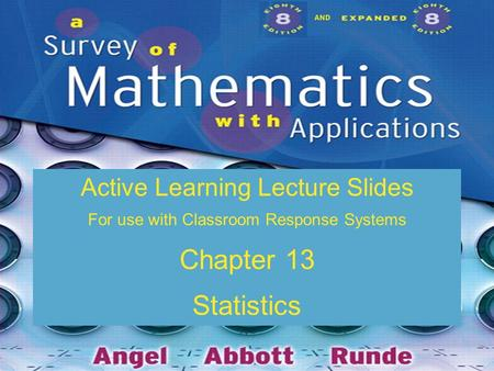 Slide 13 - 1 Copyright © 2009 Pearson Education, Inc. AND Active Learning Lecture Slides For use with Classroom Response Systems Chapter 13 Statistics.