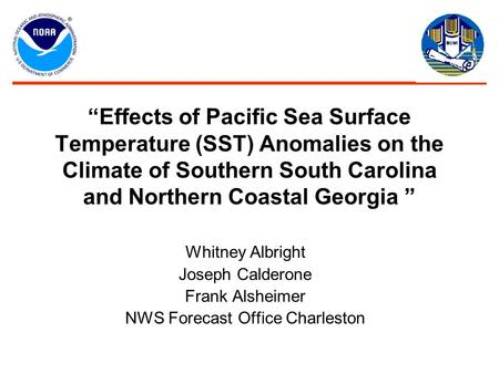 """Effects of Pacific Sea Surface Temperature (SST) Anomalies on the Climate of Southern South Carolina and Northern Coastal Georgia "" Whitney Albright Joseph."
