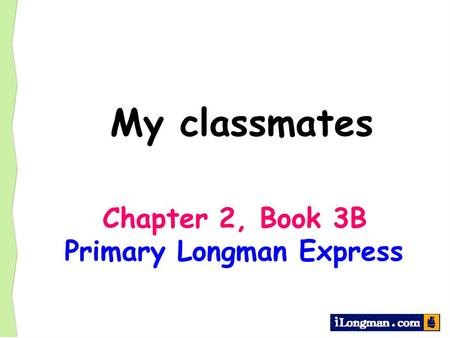 My classmates Chapter 2, Book 3B Primary Longman Express.