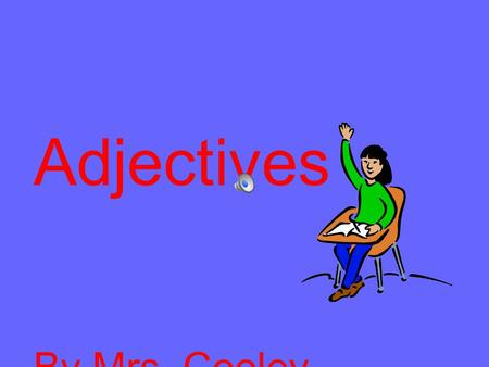 Adjectives By Mrs. Cooley Adjectives are describing words. Adjectives describe or tell about nouns.