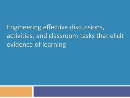 Engineering effective discussions, activities, and classroom tasks that elicit evidence of learning.