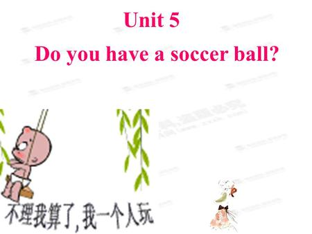 Unit 5 Do you have a soccer ball? Unit 5 Do you have a soccer ball?