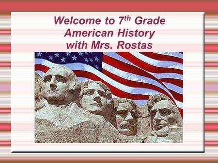 Welcome to 7th Grade American History with Mrs. Rostas