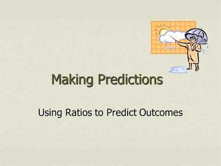 Using Ratios to Predict Outcomes