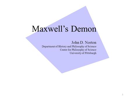 Maxwell's Demon John D. Norton Department of History and Philosophy of Science Center for Philosophy of Science University of Pittsburgh 1.