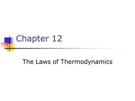 Chapter 12 The Laws of Thermodynamics. Homework, Chapter 11 1,3,5,8,13,15,21,23,31,34.