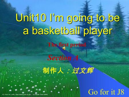 Unit10 I'm going to be a basketball player 制作人:过文辉 Go for it J8 The first period Section A.