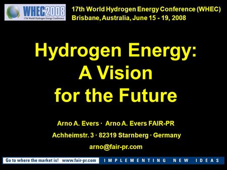 Hydrogen Energy: A Vision for the Future Arno A. Evers · Arno A. Evers FAIR-PR Achheimstr. 3 · 82319 Starnberg · Germany 17th World Hydrogen.