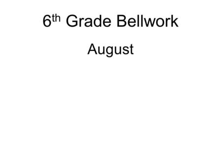 6 th Grade Bellwork August. Bellwork 8/24/08 (Day 1) Write two paragraphs of 4-6 sentences each. Paragraph one: What were some of the best parts of 5.