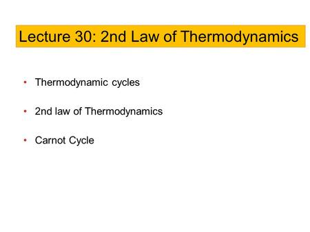 Thermodynamic cycles 2nd law of Thermodynamics Carnot Cycle Lecture 30: 2nd Law of Thermodynamics.