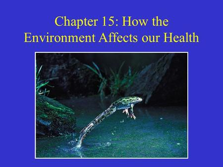 Chapter 15: How the Environment Affects our Health.